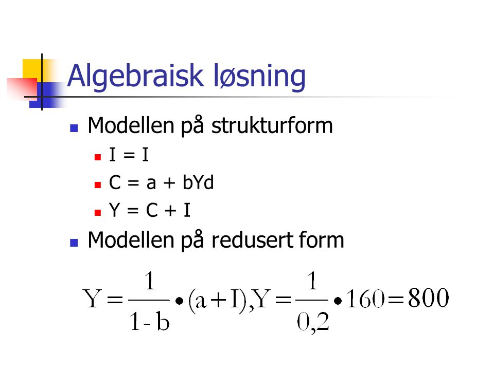 Modellen på strukturform I = I C = a + bYd Y = C + I Modellen på redusert form