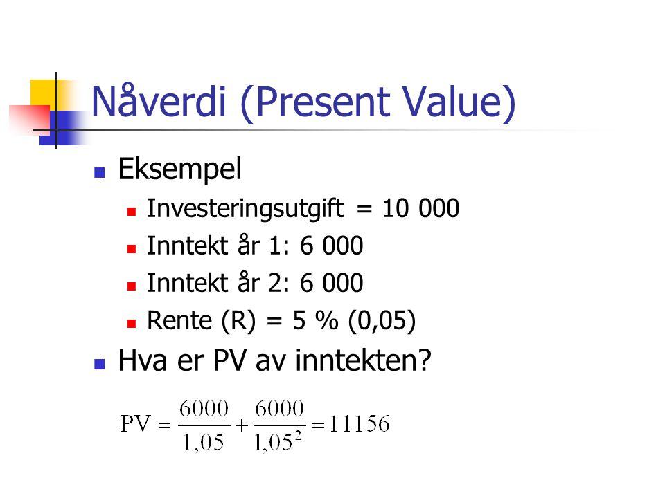 Nåverdi (Present Value) Eksempel Investeringsutgift = 10 000 Inntekt år 1: 6 000 Inntekt år 2: 6 000 Rente (R) = 5 % (0,05) Hva er PV av inntekten?