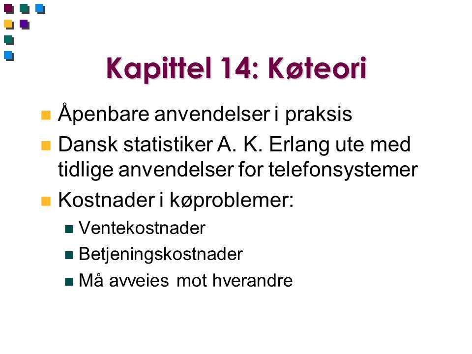 Kapittel 14: Køteori n Åpenbare anvendelser i praksis n Dansk statistiker A. K. Erlang ute med tidlige anvendelser for telefonsystemer n Kostnader i k