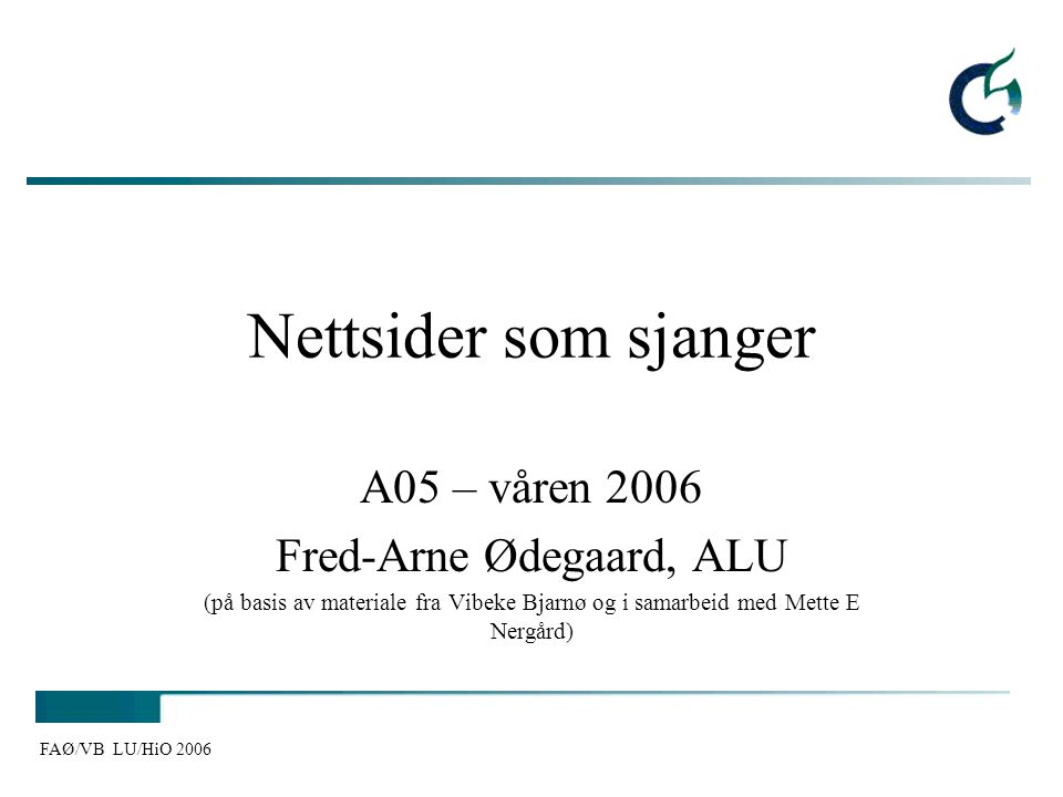 FAØ/VB LU/HiO 2006 Nettsider som sjanger A05 – våren 2006 Fred-Arne Ødegaard, ALU (på basis av materiale fra Vibeke Bjarnø og i samarbeid med Mette E