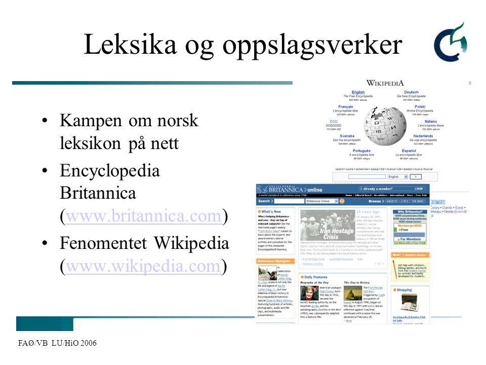 FAØ/VB LU/HiO 2006 Leksika og oppslagsverker Kampen om norsk leksikon på nett Encyclopedia Britannica (www.britannica.com)www.britannica.com Fenomente