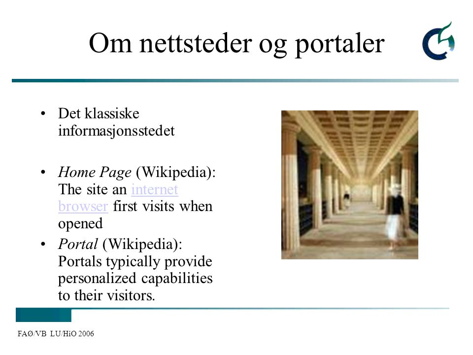 FAØ/VB LU/HiO 2006 Om nettsteder og portaler Det klassiske informasjonsstedet Home Page (Wikipedia): The site an internet browser first visits when op