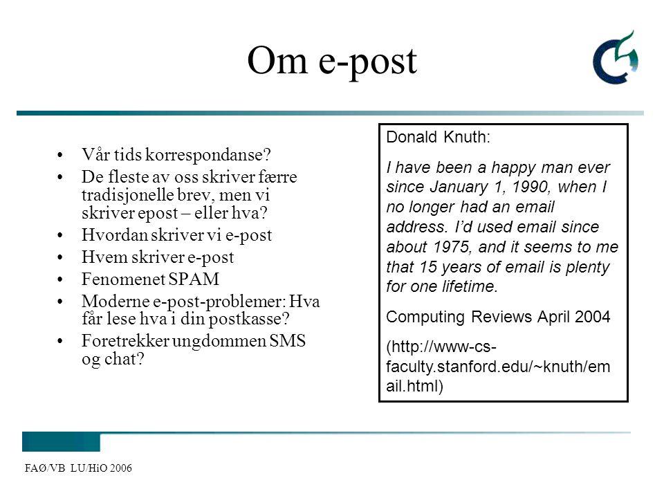 FAØ/VB LU/HiO 2006 Om e-post Vår tids korrespondanse? De fleste av oss skriver færre tradisjonelle brev, men vi skriver epost – eller hva? Hvordan skr