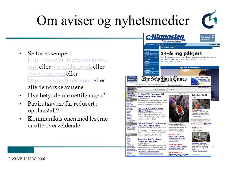 FAØ/VB LU/HiO 2006 Om aviser og nyhetsmedier Se for eksempel : http://www.onlinenewspapers.c om/ eller www.bbc.co.uk eller www.cnn.com eller http://ww