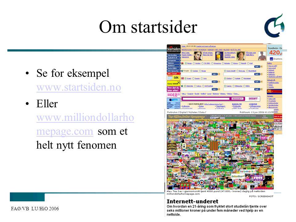 FAØ/VB LU/HiO 2006 Om startsider Se for eksempel www.startsiden.no www.startsiden.no Eller www.milliondollarho mepage.com som et helt nytt fenomen www
