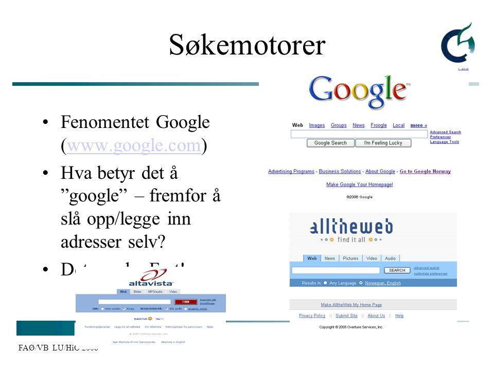 """FAØ/VB LU/HiO 2006 Søkemotorer Fenomentet Google (www.google.com)www.google.com Hva betyr det å """"google"""" – fremfor å slå opp/legge inn adresser selv?"""