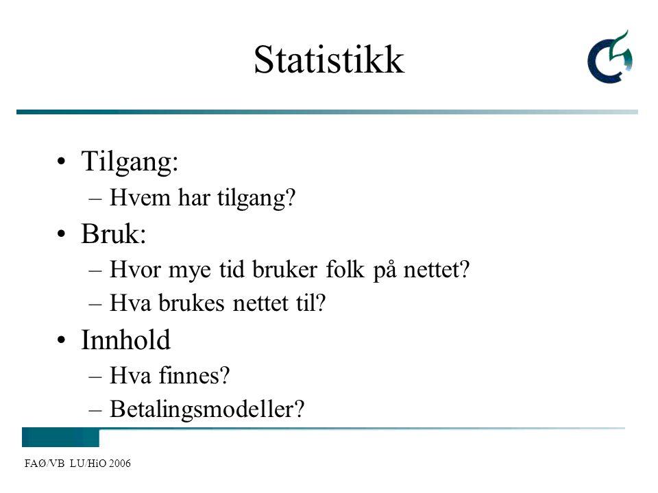 FAØ/VB LU/HiO 2006 Statistikk Tilgang: –Hvem har tilgang? Bruk: –Hvor mye tid bruker folk på nettet? –Hva brukes nettet til? Innhold –Hva finnes? –Bet