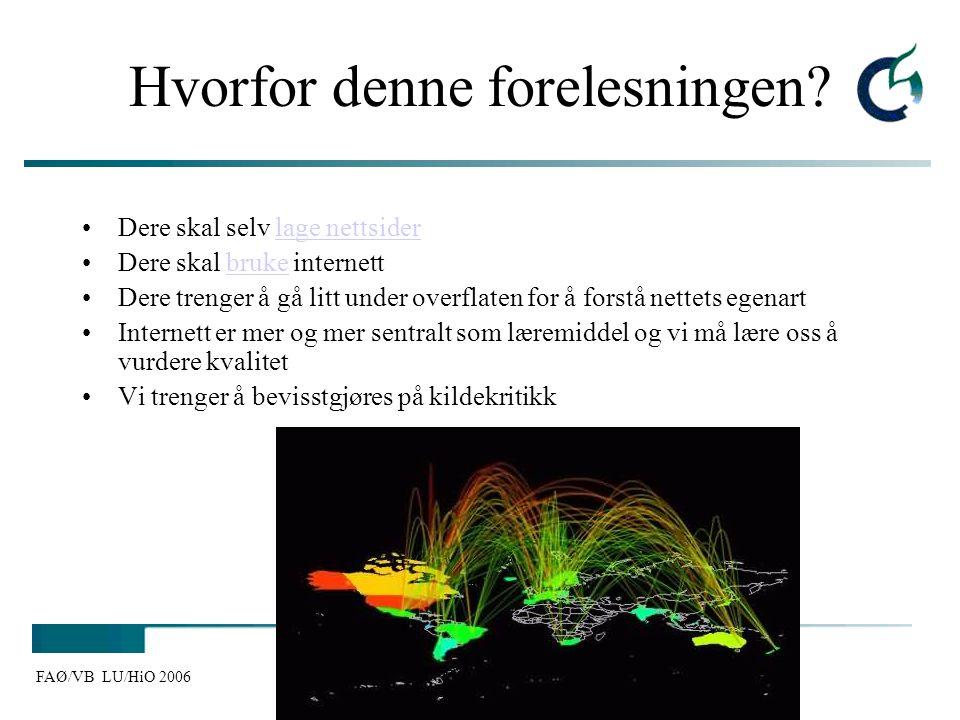 FAØ/VB LU/HiO 2006 Hvorfor denne forelesningen? Dere skal selv lage nettsiderlage nettsider Dere skal bruke internettbruke Dere trenger å gå litt unde