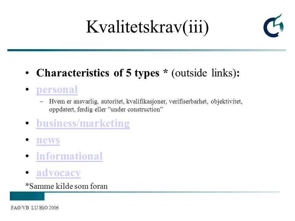 FAØ/VB LU/HiO 2006 Kvalitetskrav(iii) Characteristics of 5 types * (outside links): personal –Hvem er ansvarlig, autoritet, kvalifikasjoner, verifiser