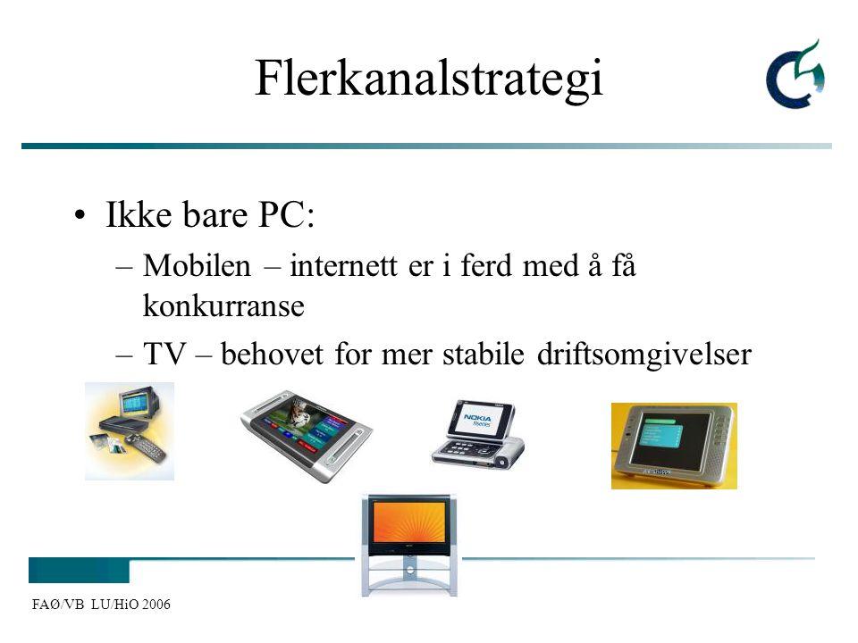 FAØ/VB LU/HiO 2006 Flerkanalstrategi Ikke bare PC: –Mobilen – internett er i ferd med å få konkurranse –TV – behovet for mer stabile driftsomgivelser
