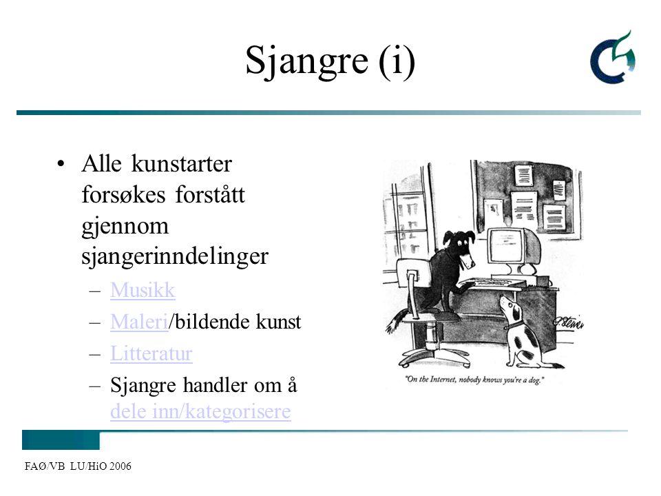FAØ/VB LU/HiO 2006 Sjangre (i) Alle kunstarter forsøkes forstått gjennom sjangerinndelinger –MusikkMusikk –Maleri/bildende kunstMaleri –LitteraturLitt