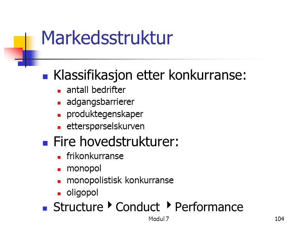 Modul 7104 Markedsstruktur Klassifikasjon etter konkurranse: antall bedrifter adgangsbarrierer produktegenskaper etterspørselskurven Fire hovedstruktu