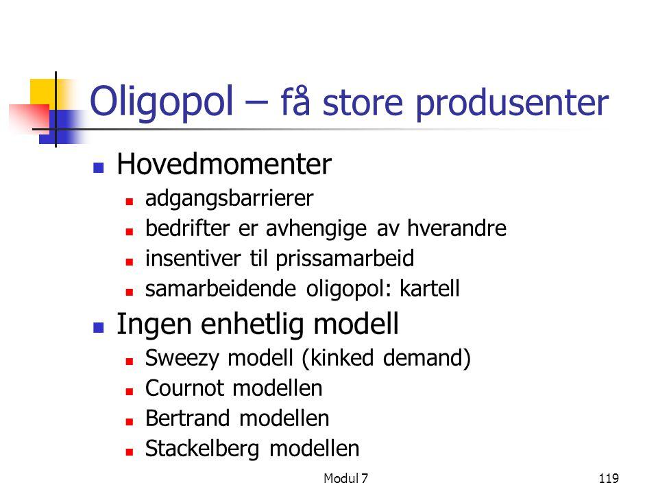 Modul 7119 Oligopol – få store produsenter Hovedmomenter adgangsbarrierer bedrifter er avhengige av hverandre insentiver til prissamarbeid samarbeiden