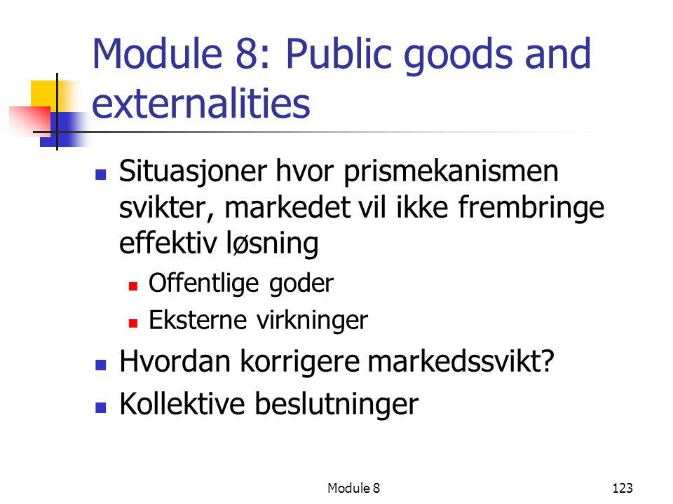 Module 8123 Module 8: Public goods and externalities Situasjoner hvor prismekanismen svikter, markedet vil ikke frembringe effektiv løsning Offentlige