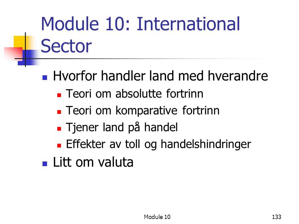Module 10133 Module 10: International Sector Hvorfor handler land med hverandre Teori om absolutte fortrinn Teori om komparative fortrinn Tjener land