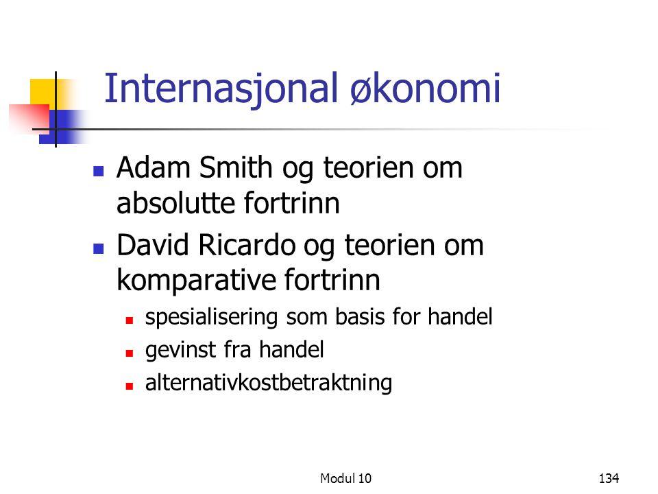 Modul 10134 Internasjonal økonomi Adam Smith og teorien om absolutte fortrinn David Ricardo og teorien om komparative fortrinn spesialisering som basi