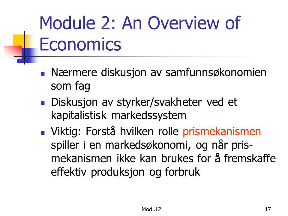 Modul 217 Module 2: An Overview of Economics Nærmere diskusjon av samfunnsøkonomien som fag Diskusjon av styrker/svakheter ved et kapitalistisk marked