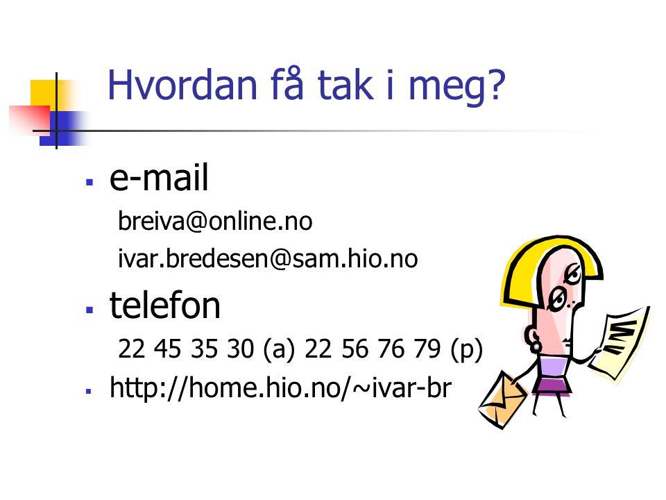 Hvordan få tak i meg?  e-mail breiva@online.no ivar.bredesen@sam.hio.no  telefon 22 45 35 30 (a) 22 56 76 79 (p)  http://home.hio.no/~ivar-br
