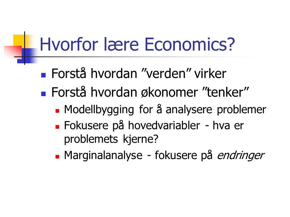"""Hvorfor lære Economics? Forstå hvordan """"verden"""" virker Forstå hvordan økonomer """"tenker"""" Modellbygging for å analysere problemer Fokusere på hovedvaria"""