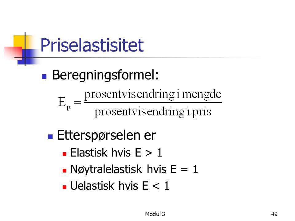 Modul 349 Priselastisitet Beregningsformel: Etterspørselen er Elastisk hvis E > 1 Nøytralelastisk hvis E = 1 Uelastisk hvis E < 1