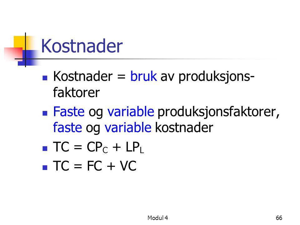 Modul 466 Kostnader Kostnader = bruk av produksjons- faktorer Faste og variable produksjonsfaktorer, faste og variable kostnader TC = CP C + LP L TC =