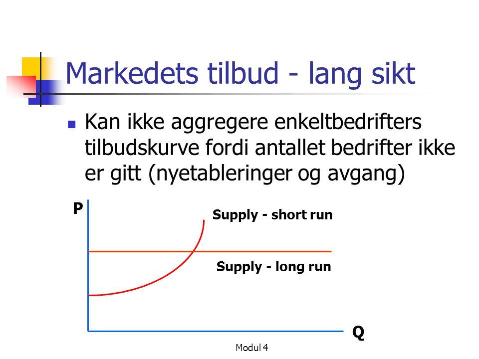 Modul 4 Markedets tilbud - lang sikt Kan ikke aggregere enkeltbedrifters tilbudskurve fordi antallet bedrifter ikke er gitt (nyetableringer og avgang)