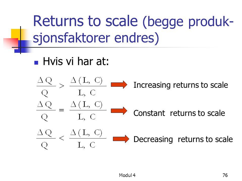 Modul 476 Returns to scale (begge produk- sjonsfaktorer endres) Hvis vi har at: Increasing returns to scale Constant returns to scale Decreasing retur