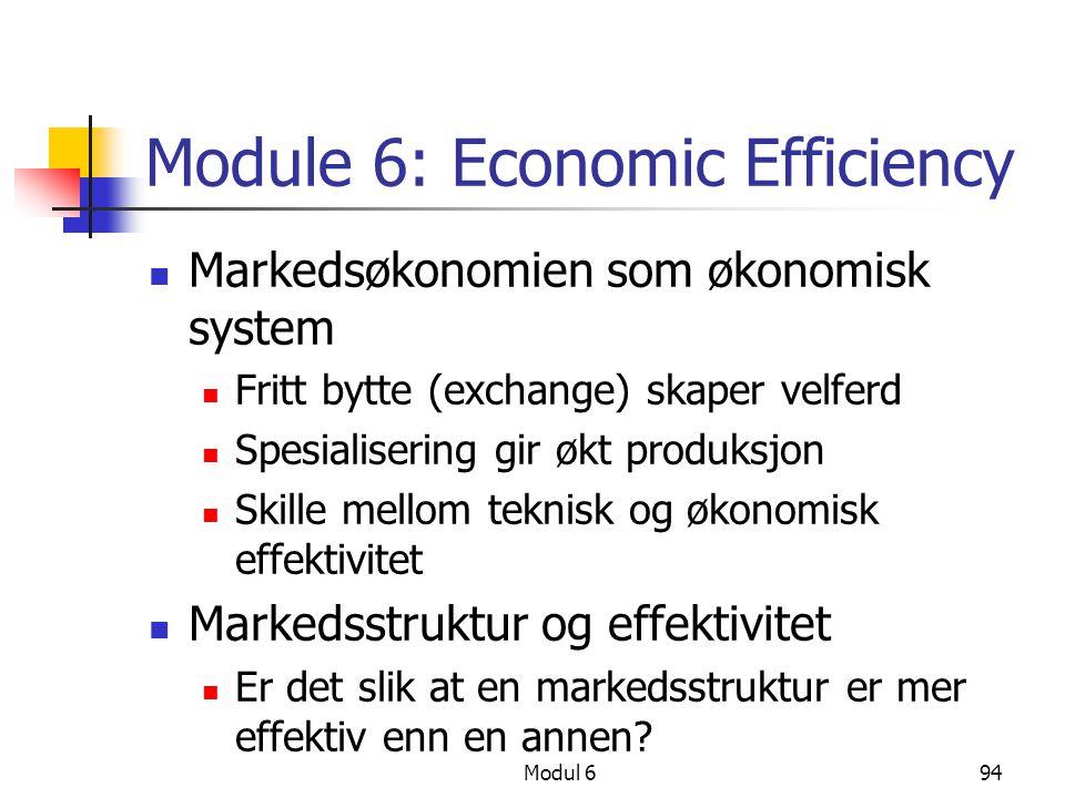 Modul 694 Module 6: Economic Efficiency Markedsøkonomien som økonomisk system Fritt bytte (exchange) skaper velferd Spesialisering gir økt produksjon