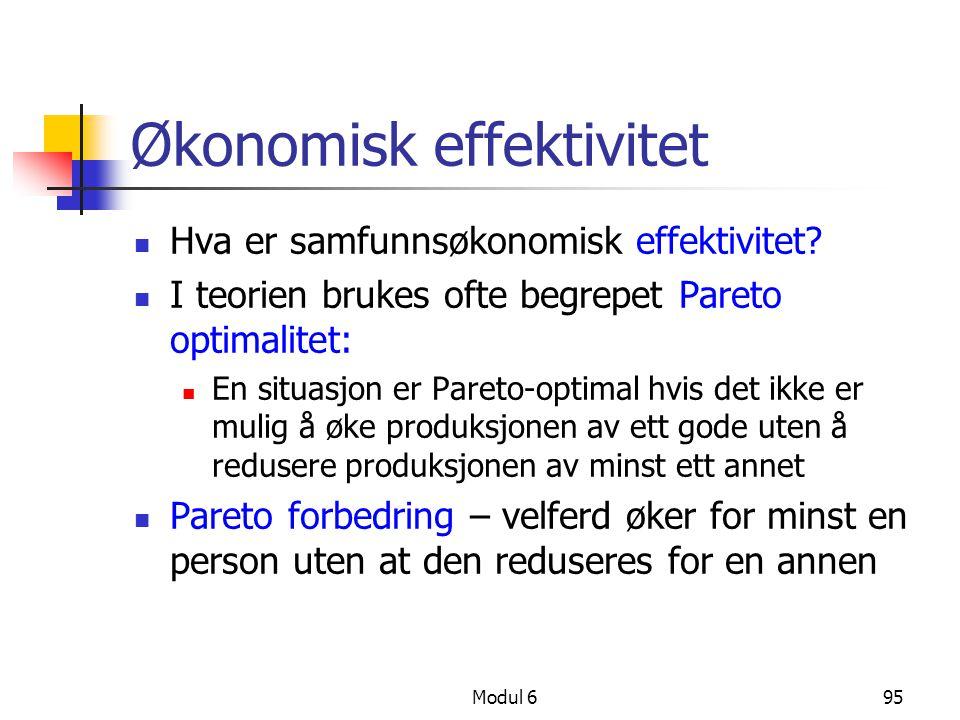 Modul 695 Økonomisk effektivitet Hva er samfunnsøkonomisk effektivitet? I teorien brukes ofte begrepet Pareto optimalitet: En situasjon er Pareto-opti