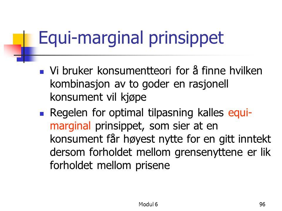 Modul 696 Equi-marginal prinsippet Vi bruker konsumentteori for å finne hvilken kombinasjon av to goder en rasjonell konsument vil kjøpe Regelen for o
