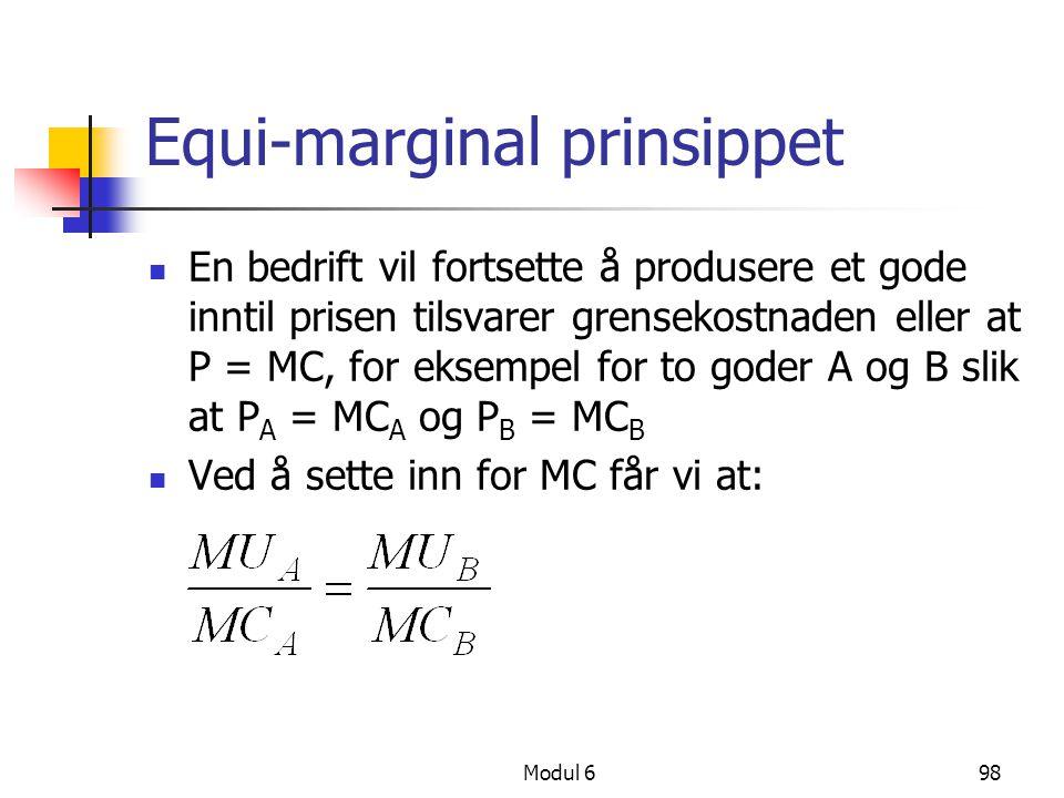 Modul 698 Equi-marginal prinsippet En bedrift vil fortsette å produsere et gode inntil prisen tilsvarer grensekostnaden eller at P = MC, for eksempel