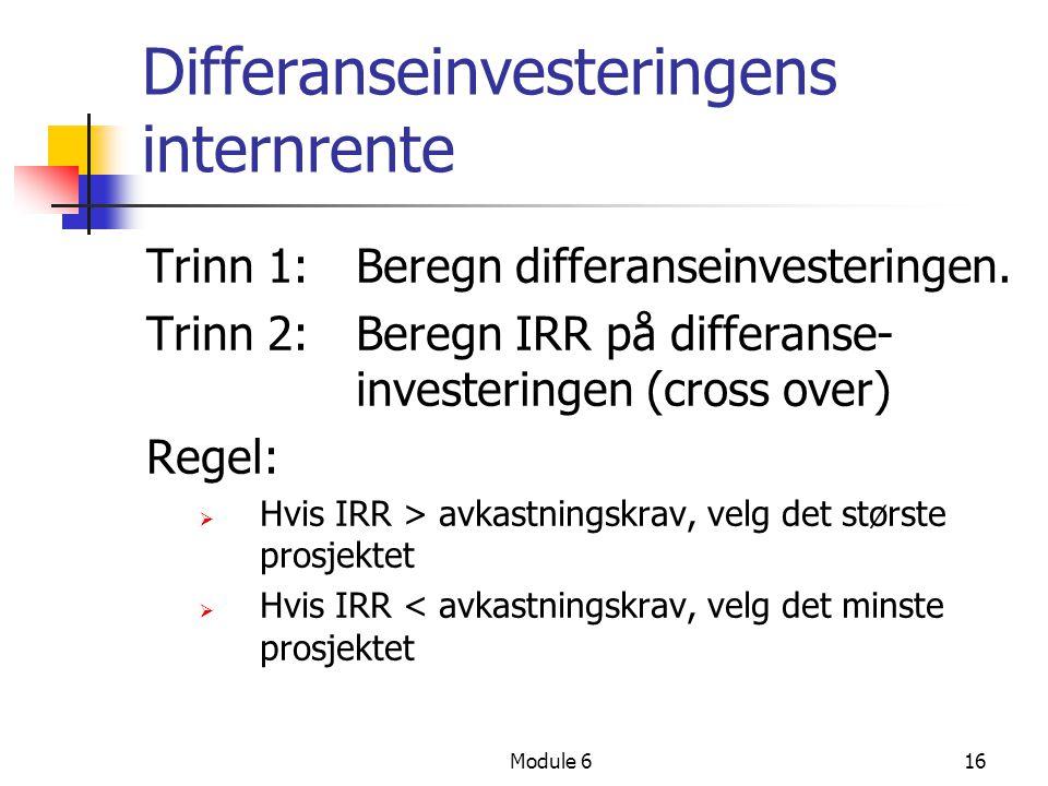 Module 616 Differanseinvesteringens internrente Trinn 1: Beregn differanseinvesteringen. Trinn 2: Beregn IRR på differanse- investeringen (cross over)