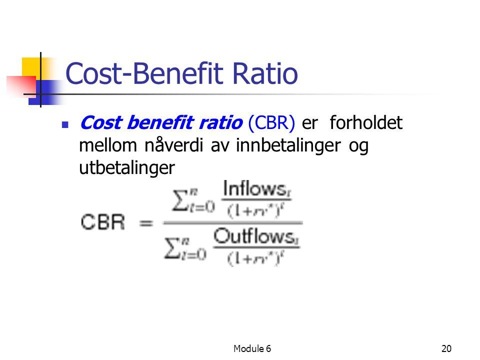 Module 620 Cost-Benefit Ratio Cost benefit ratio (CBR) er forholdet mellom nåverdi av innbetalinger og utbetalinger