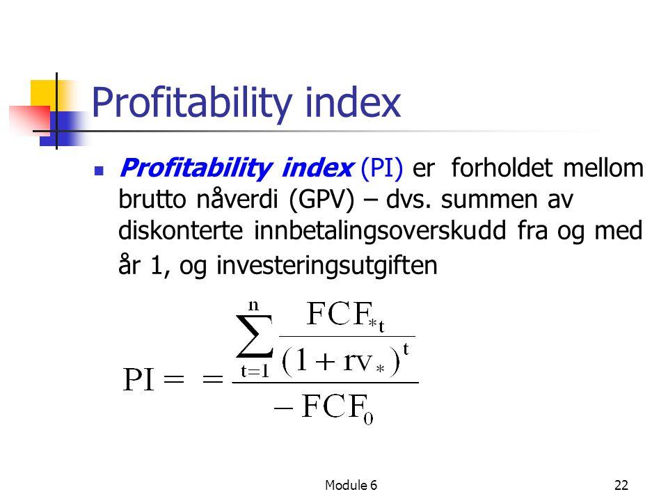 Module 622 Profitability index Profitability index (PI) er forholdet mellom brutto nåverdi (GPV) – dvs. summen av diskonterte innbetalingsoverskudd fr