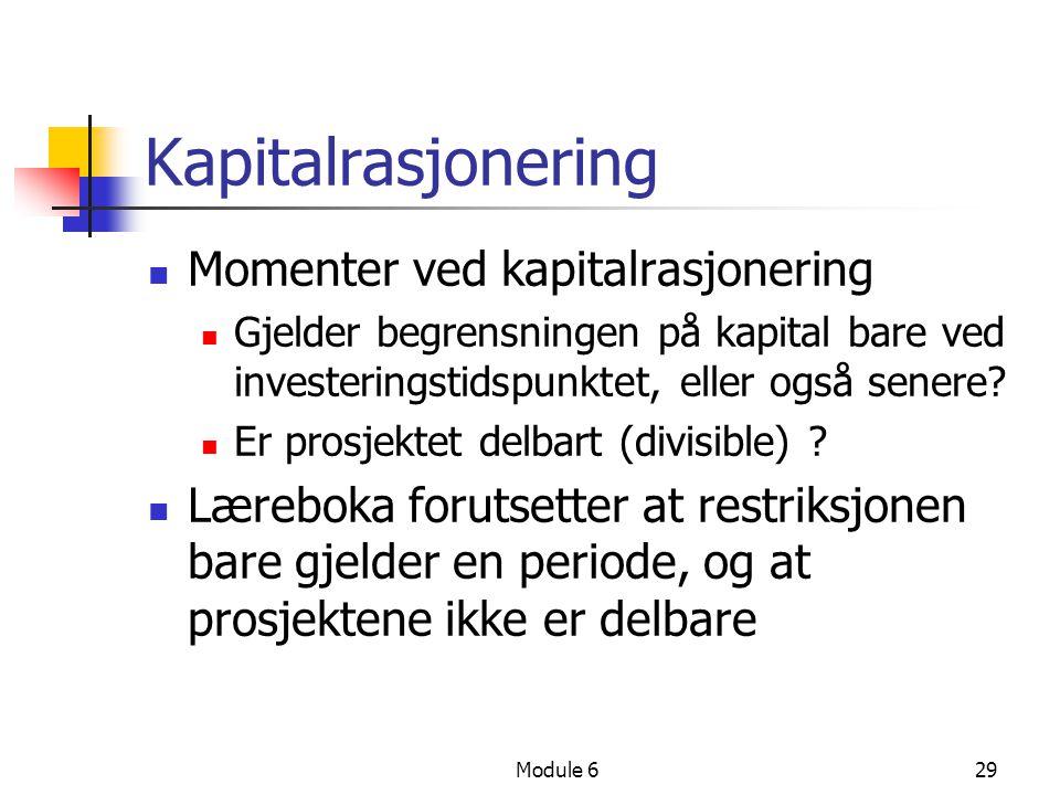 Module 629 Kapitalrasjonering Momenter ved kapitalrasjonering Gjelder begrensningen på kapital bare ved investeringstidspunktet, eller også senere? Er