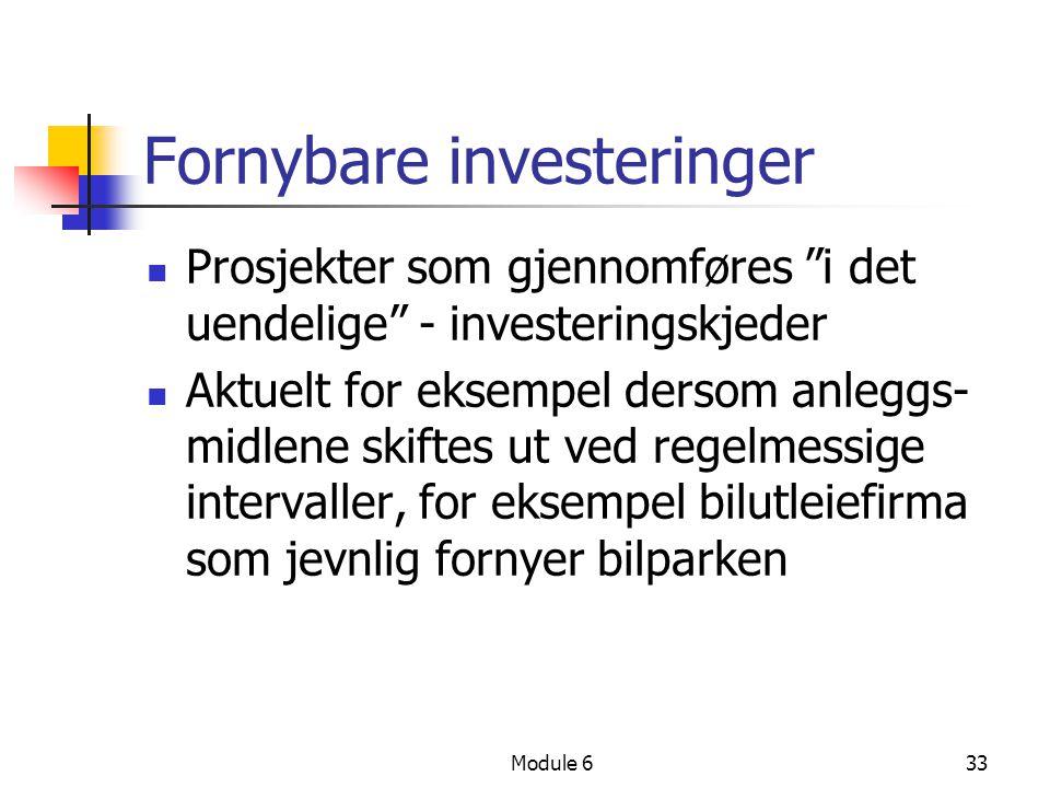 Module 633 Fornybare investeringer Prosjekter som gjennomføres i det uendelige - investeringskjeder Aktuelt for eksempel dersom anleggs- midlene skiftes ut ved regelmessige intervaller, for eksempel bilutleiefirma som jevnlig fornyer bilparken