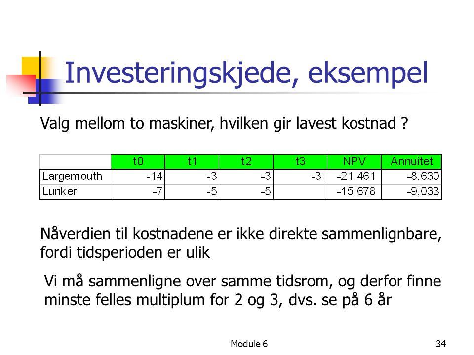 Module 634 Investeringskjede, eksempel Valg mellom to maskiner, hvilken gir lavest kostnad ? Nåverdien til kostnadene er ikke direkte sammenlignbare,