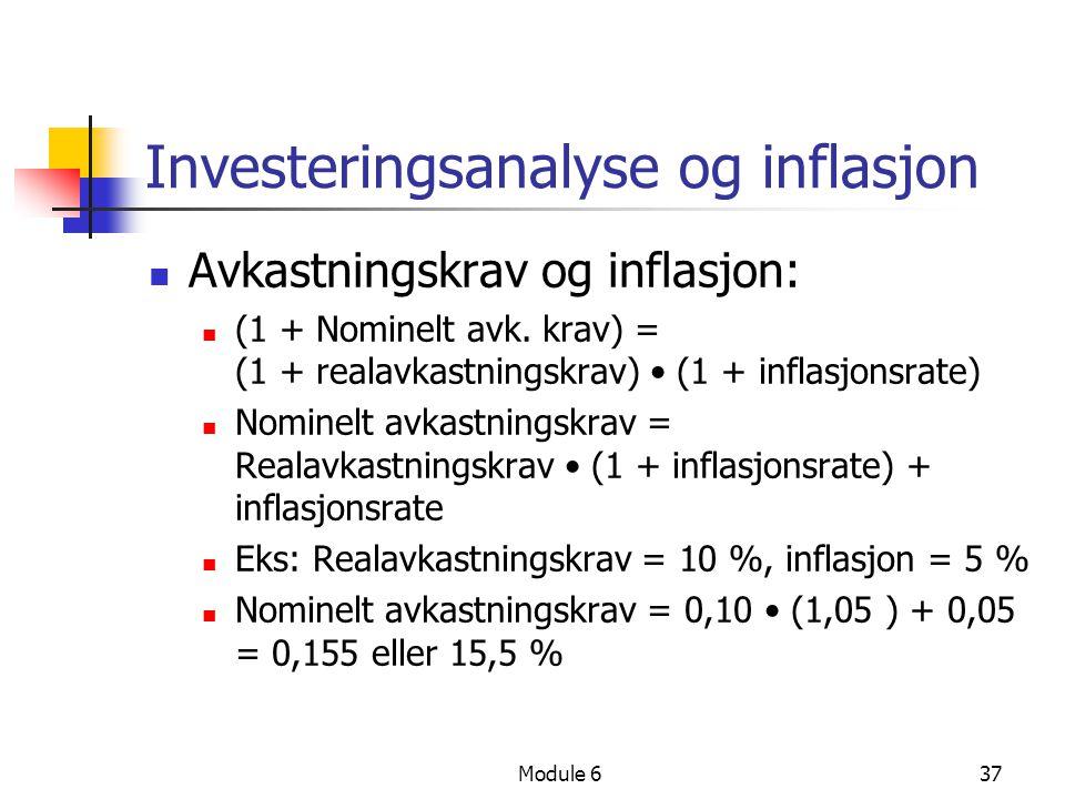 Module 637 Investeringsanalyse og inflasjon Avkastningskrav og inflasjon: (1 + Nominelt avk. krav) = (1 + realavkastningskrav) (1 + inflasjonsrate) No