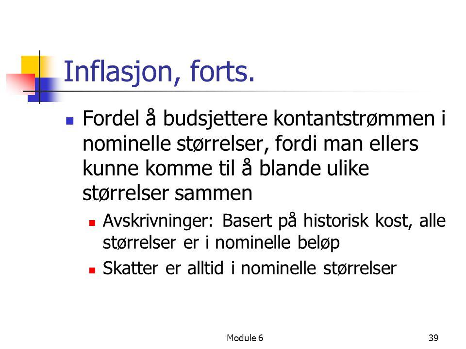 Module 639 Inflasjon, forts. Fordel å budsjettere kontantstrømmen i nominelle størrelser, fordi man ellers kunne komme til å blande ulike størrelser s