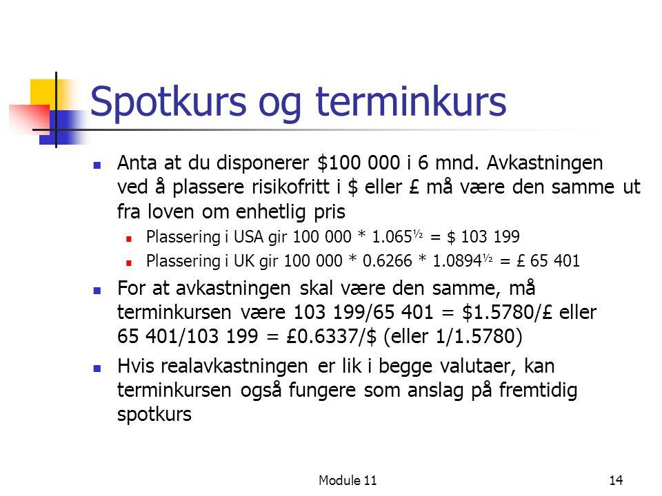 Module 1114 Spotkurs og terminkurs Anta at du disponerer $100 000 i 6 mnd. Avkastningen ved å plassere risikofritt i $ eller £ må være den samme ut fr