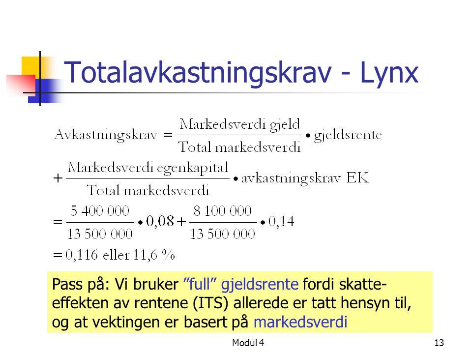 Modul 413 Totalavkastningskrav - Lynx Pass på: Vi bruker full gjeldsrente fordi skatte- effekten av rentene (ITS) allerede er tatt hensyn til, og at vektingen er basert på markedsverdi
