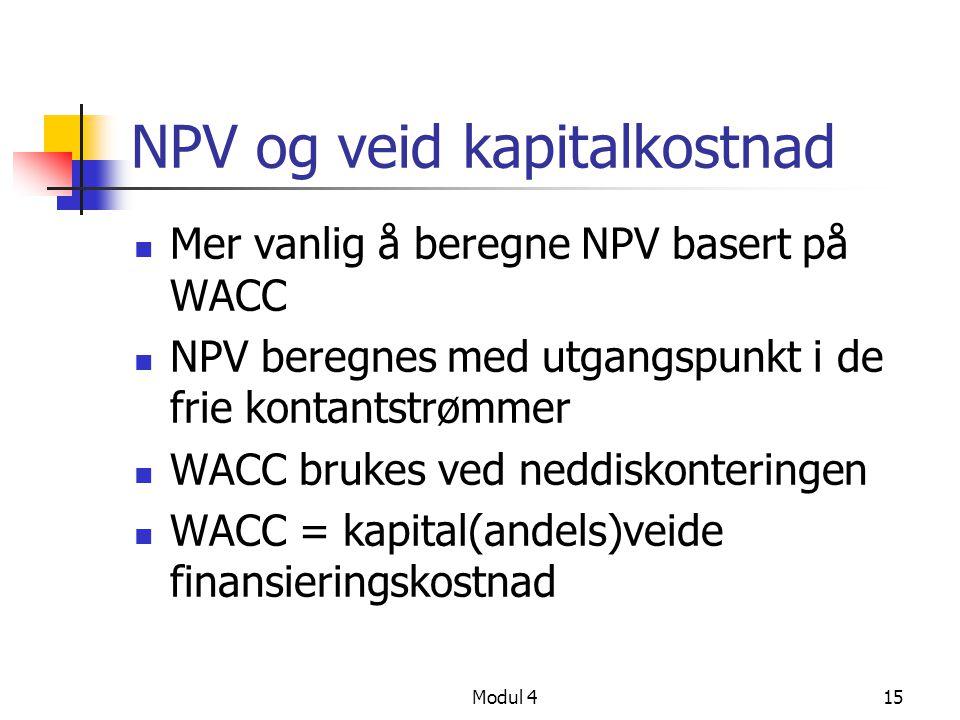 Modul 415 NPV og veid kapitalkostnad Mer vanlig å beregne NPV basert på WACC NPV beregnes med utgangspunkt i de frie kontantstrømmer WACC brukes ved neddiskonteringen WACC = kapital(andels)veide finansieringskostnad