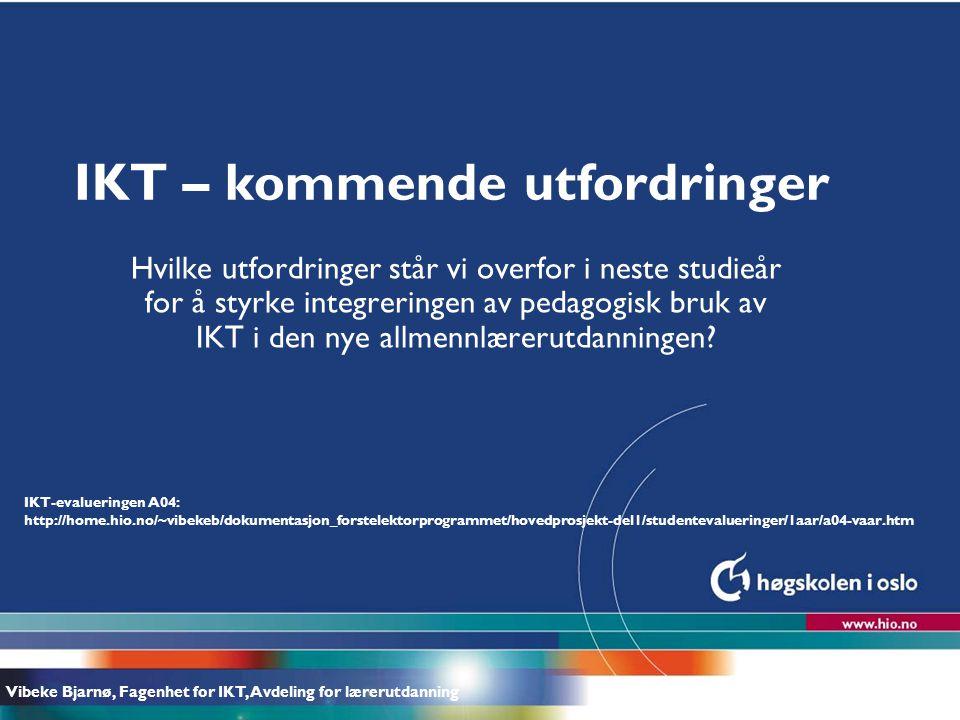 Høgskolen i Oslo IKT – kommende utfordringer Hvilke utfordringer står vi overfor i neste studieår for å styrke integreringen av pedagogisk bruk av IKT i den nye allmennlærerutdanningen.