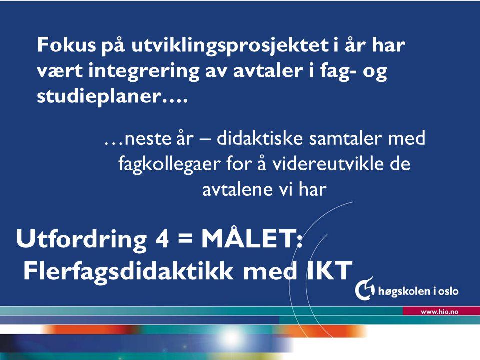 Høgskolen i Oslo Fokus på utviklingsprosjektet i år har vært integrering av avtaler i fag- og studieplaner….