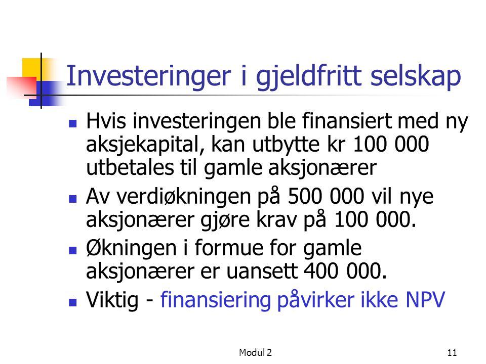 Modul 210 Investeringer i gjeldfritt selskap Investering på 100 000 gir uendelig kontant- strøm på 50 000, 10 % diskonteringsrente NPV = - 100 000 + (