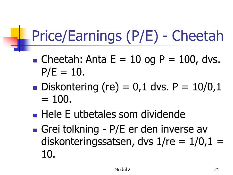 Modul 220 Price/Earnings (P/E) Hva er tolkningen av P/E? P/E høy = er aksjen dyr? P/E lav = er aksjen billig? Læreboka bruker tre eksempler; Cheetah,