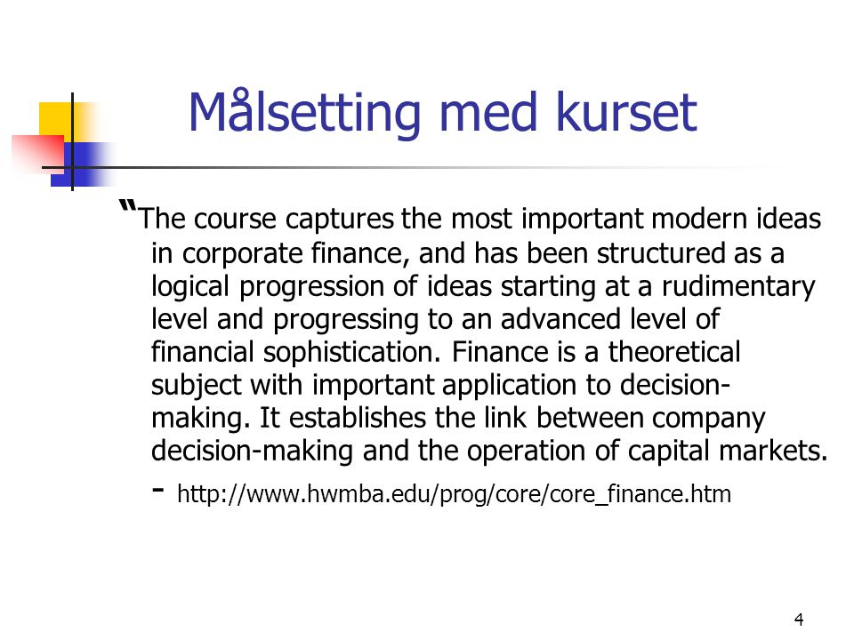 "4 Målsetting med kurset "" The course captures the most important modern ideas in corporate finance, and has been structured as a logical progression o"