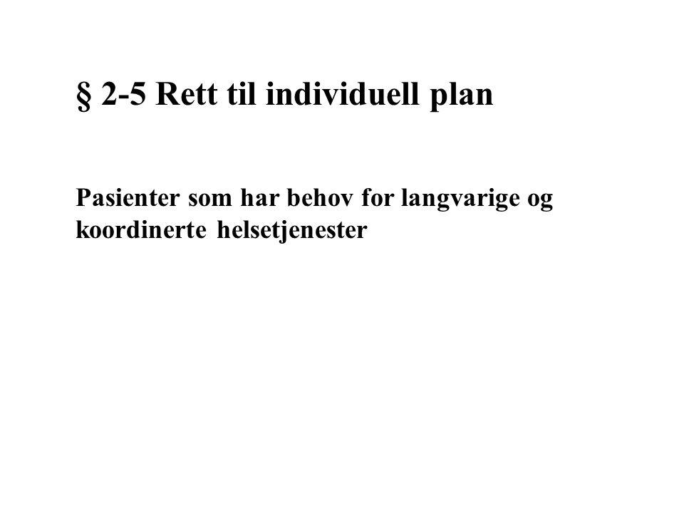 § 2-5 Rett til individuell plan Pasienter som har behov for langvarige og koordinerte helsetjenester