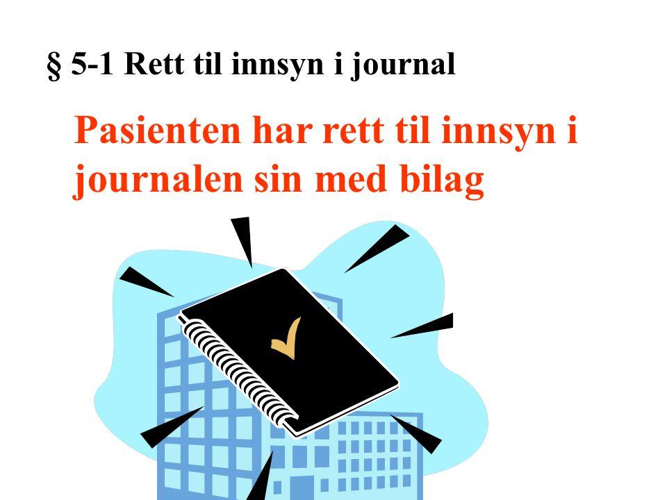 § 5-1 Rett til innsyn i journal Pasienten har rett til innsyn i journalen sin med bilag