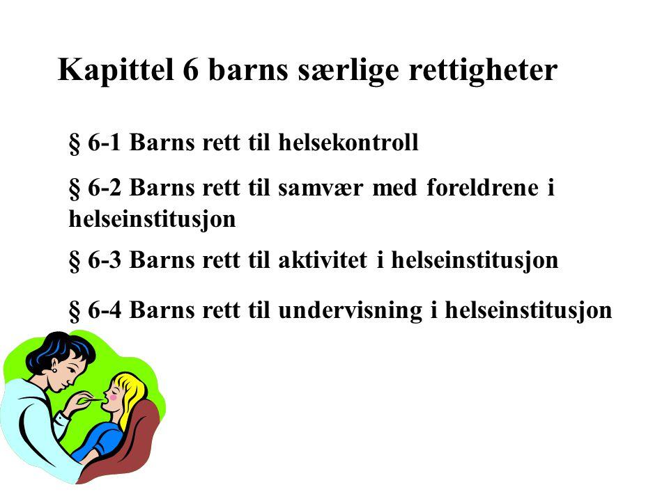 Kapittel 6 barns særlige rettigheter § 6-1 Barns rett til helsekontroll § 6-2 Barns rett til samvær med foreldrene i helseinstitusjon § 6-3 Barns rett